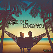 Someone Loves You Reggae by Various Artists