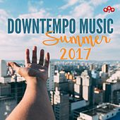 Downtempo Music - Summer 2017 by Various Artists