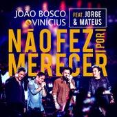 Não Fez por Merecer (Ao Vivo) by João Bosco & Vinícius