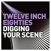 Twelve Inch Eighties: Digging Your Scene by Various Artists