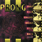 Snap Your Fingers, Snap Your Neck (The Remix EP) by Prong