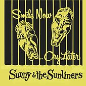 Smile Now, Cry Later by Sunny & The Sunliners
