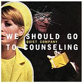 We Should Go to Counseling by Quiet Company