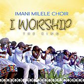 I Worship the King by Imani Milele Choir