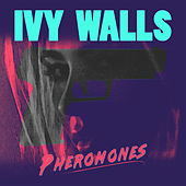Pheromones by The Ivy Walls