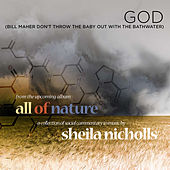 God (Bill Maher, Don't Throw the Baby Out with the Bathwater) - Single by Sheila Nicholls