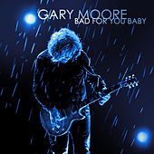 Bad For You Baby von Gary Moore