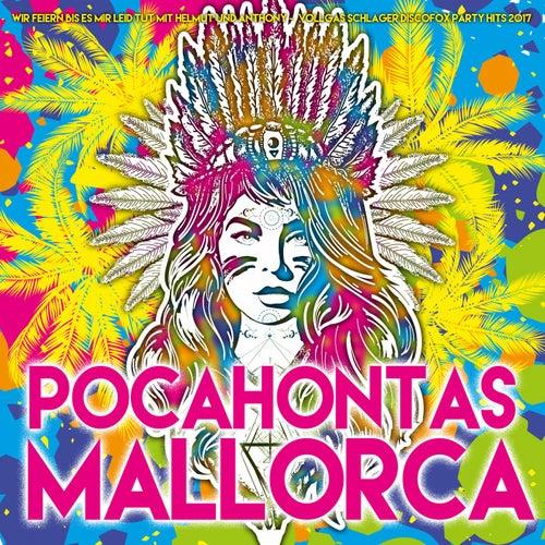 Pocahontas Mallorca - Wir feiern bis es mir leid tut mit Helmut und Anthony - Mallorca Vollgas Schlager Discofox Party 2017 by Various Artists
