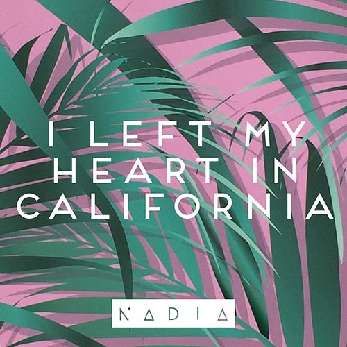 I Left My Heart in California by Nadia