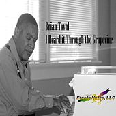 I Heard It Through the Grapevine by Brian Toval