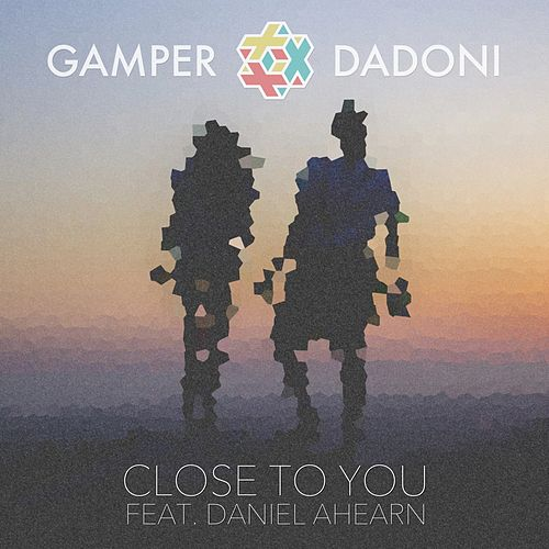 Close to You by GAMPER & DADONI