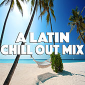 A Latin Chill Out Mix de Various Artists
