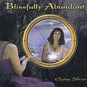 Blissfully Abundant by Elaine Silver