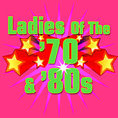 Play & Download Ladies Of The '70s & '80s by Various Artists | Napster
