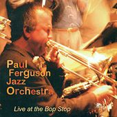 PAUL FERGUSON JAZZ ORCHESTRA: Live at the Bop Stop by Various Artists