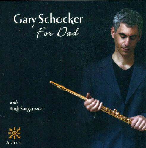 SCHOCKER, G.: For Dad / POULENC, F.: Flute Sonata / HINDEMITH, P.: Flute Sonata (Schocker, Vogele, Sung) by Gary Schocker