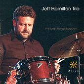 Play & Download JEFF HAMILTON TRIO: Best Things Happen (The) by Jeff Hamilton Trio | Napster