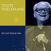 Do not Leave Me by Toots Thielemans