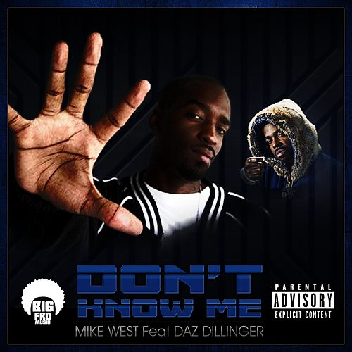 Don't Know Me (feat. Daz Dillinger) by Mike West