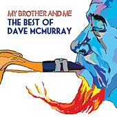 My Brother and Me - The Best of Dave Mcmurray von Dave McMurray