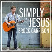 Simply Jesus by Brock Garrison