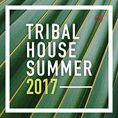 Tribal House Summer 2017 by Various Artists