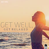 GET WELL, GET RELAXED 20 Soft and Relaxing Songs to Chill by Various Artists