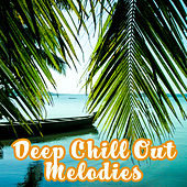 Deep Chill Out Melodies – Summer Relaxing Songs, Easy Listening, Soothing Sounds by Club Bossa Lounge Players