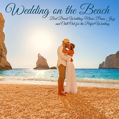 Wedding on the Beach – Best Beach Wedding Music, Piano, Jazz and Chill Out for the Perfect Wedding by Various Artists