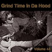 Grind Time in da Hood, Vol. 44 by Various Artists