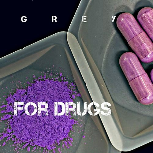 For Drugs by Grey