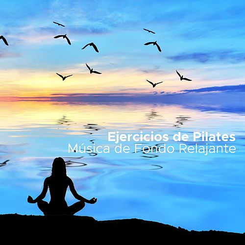 Ejercicios de Pilates - Música de Fondo Relajante para Yoga, Pilates y Ejercicios de Relajación de Lullabies for Deep Meditation