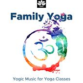 Family Yoga - Yogic Music for Yoga Classes, Yoga Practice at Home by S.P.A