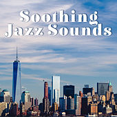 Soothing Jazz Sounds – Calm Sounds to Relax, Jazz to Rest, Smooth Vibes, Chilled & Mellow Music by New York Jazz Lounge