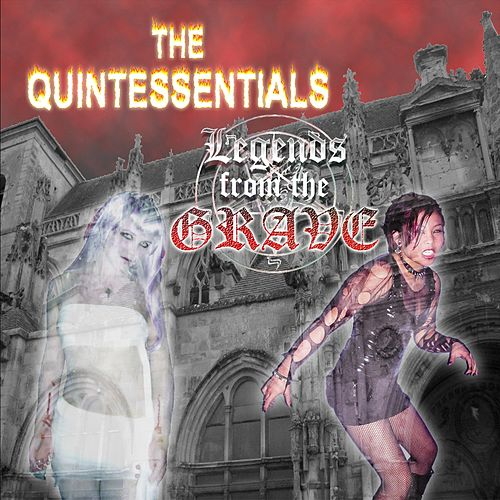 Legends from the Grave by The Quintessentials