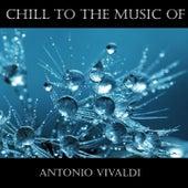 Chill To The Music Of Antonio Vivaldi by Antonio Vivaldi