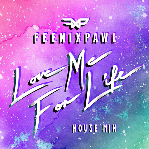 Love Me For Life (House Mix) by Feenixpawl