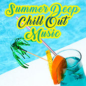 Summer Deep Chill Out Music – Calming Sounds, Chill Out Relaxation, Stress Free, Summer 2017, Ibiza Beach Rest by Deep Lounge