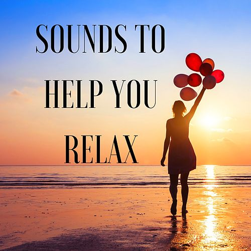 Sounds to Help You Relax - Zen Dreamer, Calming Therapy, Soothe Your Baby by Relax