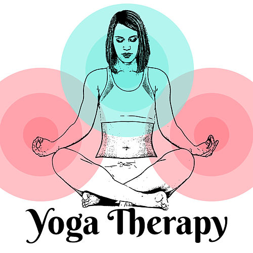 Yoga Therapy – New Age Album, Deep Meditation, Zen, Kundalini, Yoga Music, Relaxing Therapy by Yoga Tribe