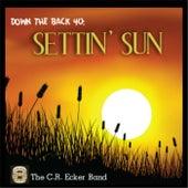 Down the Back 40: Settin' Sun by The C.R. Ecker Band