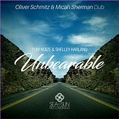 Unbearable (Oliver Schmitz & Micah Sherman Dub) by Tom Noize