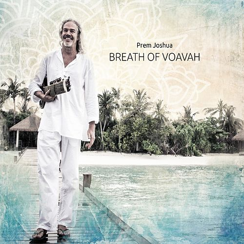 Breath of Voavah by Prem Joshua