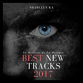 Best New Tracks 2017 (Le Meilleur De La Musique) von Sharleen Ka