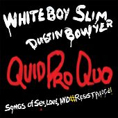 Quid Pro Quo: Songs of Sex, Love, And #Resistance! (feat. Dustin Bowyer) by Whiteboy Slim