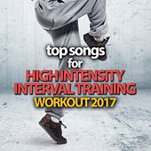 Top Songs For High Intensity Interval Training Workout 2017 von Various Artists