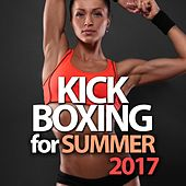 Kick Boxing For Summer 2017 by Various Artists