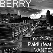 Time 2 Get Paid! (feat. VANTE) by Berry