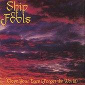 Close Your Eyes (Forget the World) by Ship Of Fools