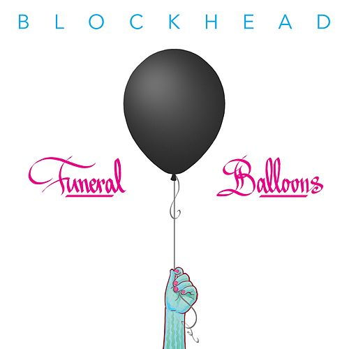 Funeral Balloons by Blockhead